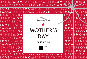 MOTHER'S DAY 2017.5.14 – Mom's fragrance party! –