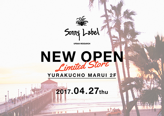 Sonny Label LIMITED STORE YURAKUCHO MARUI NEW OPEN